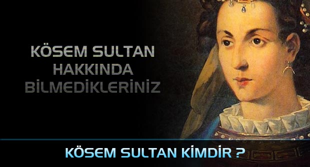 kösem-sultan-kimdir